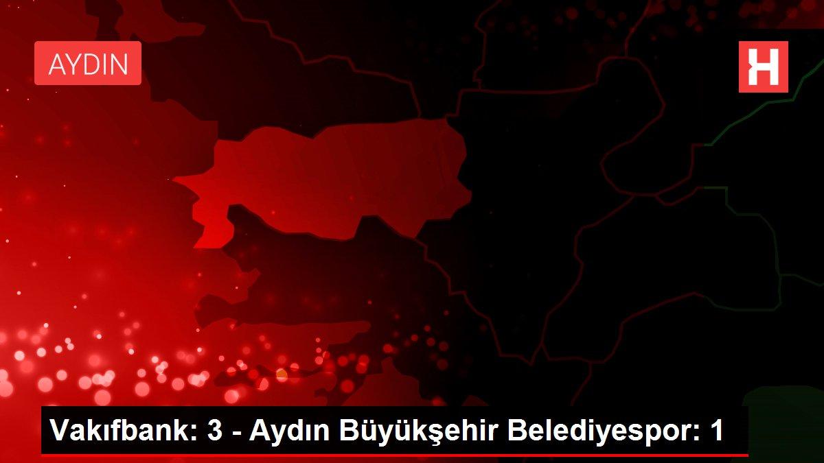 Vakıfbank: 3 - Aydın Büyükşehir Belediyespor: 1