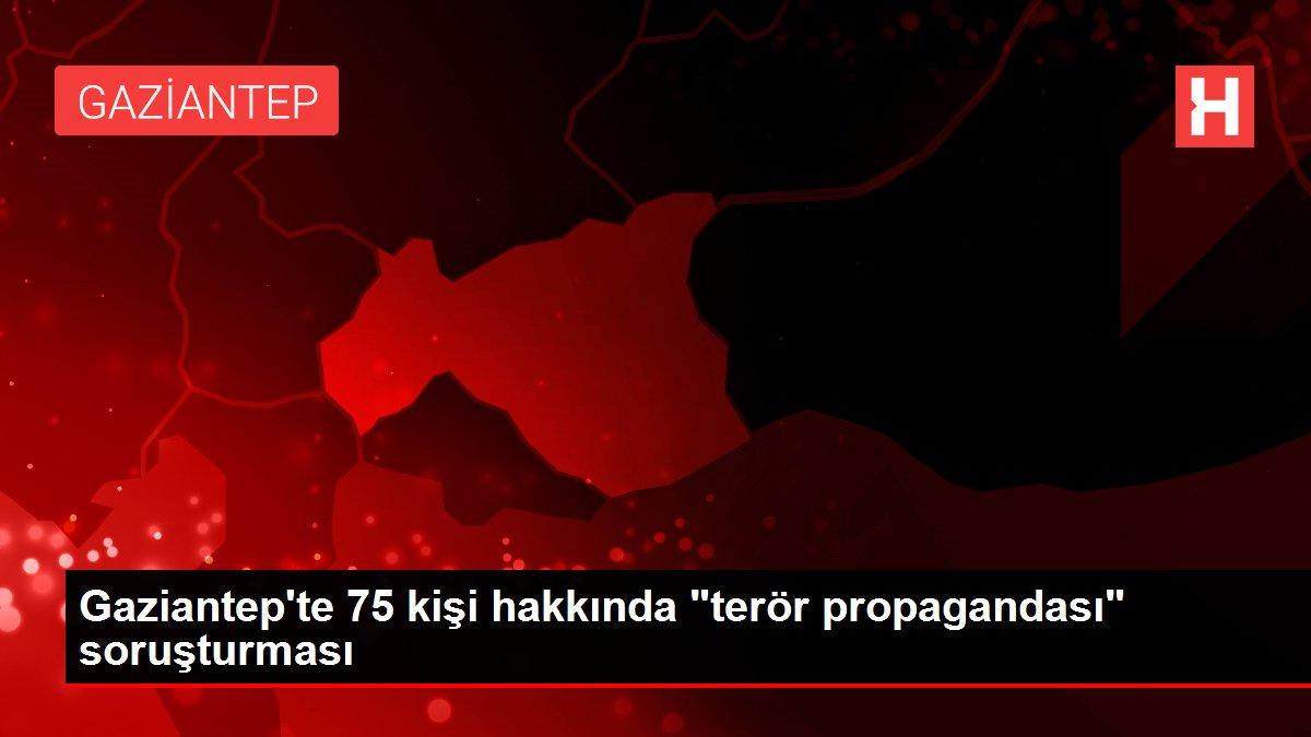 Gaziantep'te 75 kişi hakkında terör propagandası soruşturması