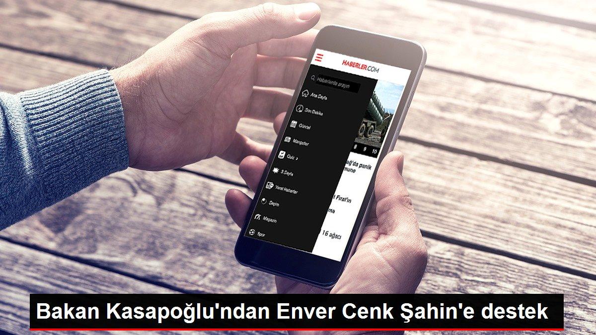 Bakan Kasapoğlu'ndan Enver Cenk Şahin'e destek