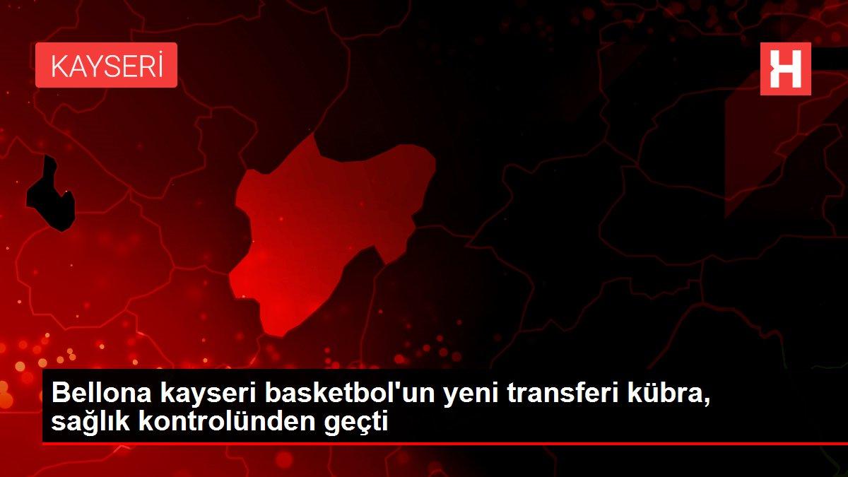 Bellona kayseri basketbol'un yeni transferi kübra, sağlık kontrolünden geçti