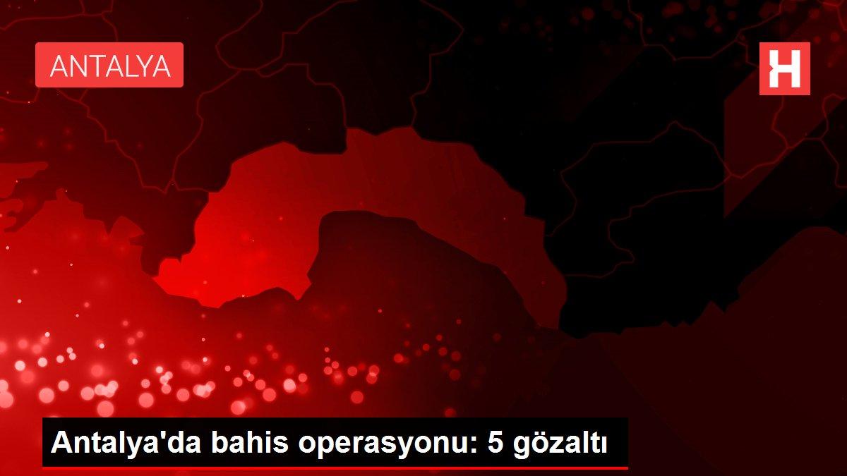 Antalya'da bahis operasyonu: 5 gözaltı