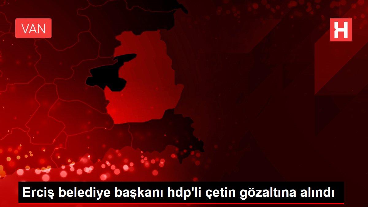 Erciş belediye başkanı hdp'li çetin gözaltına alındı