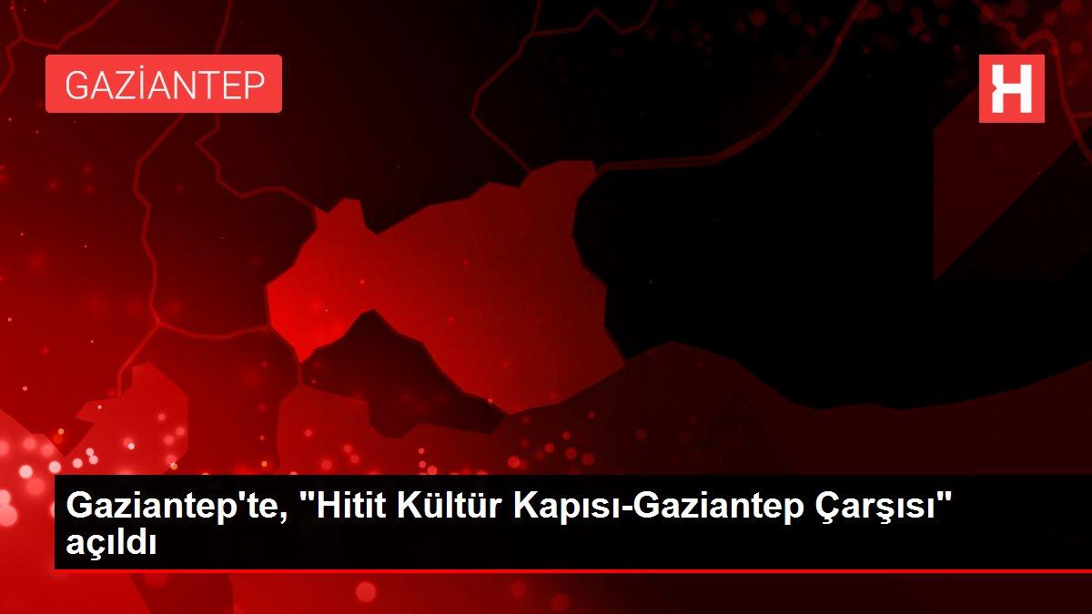 Gaziantep'te, Hitit Kültür Kapısı-Gaziantep Çarşısı açıldı
