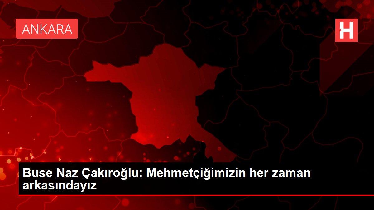 Buse Naz Çakıroğlu: Mehmetçiğimizin her zaman arkasındayız