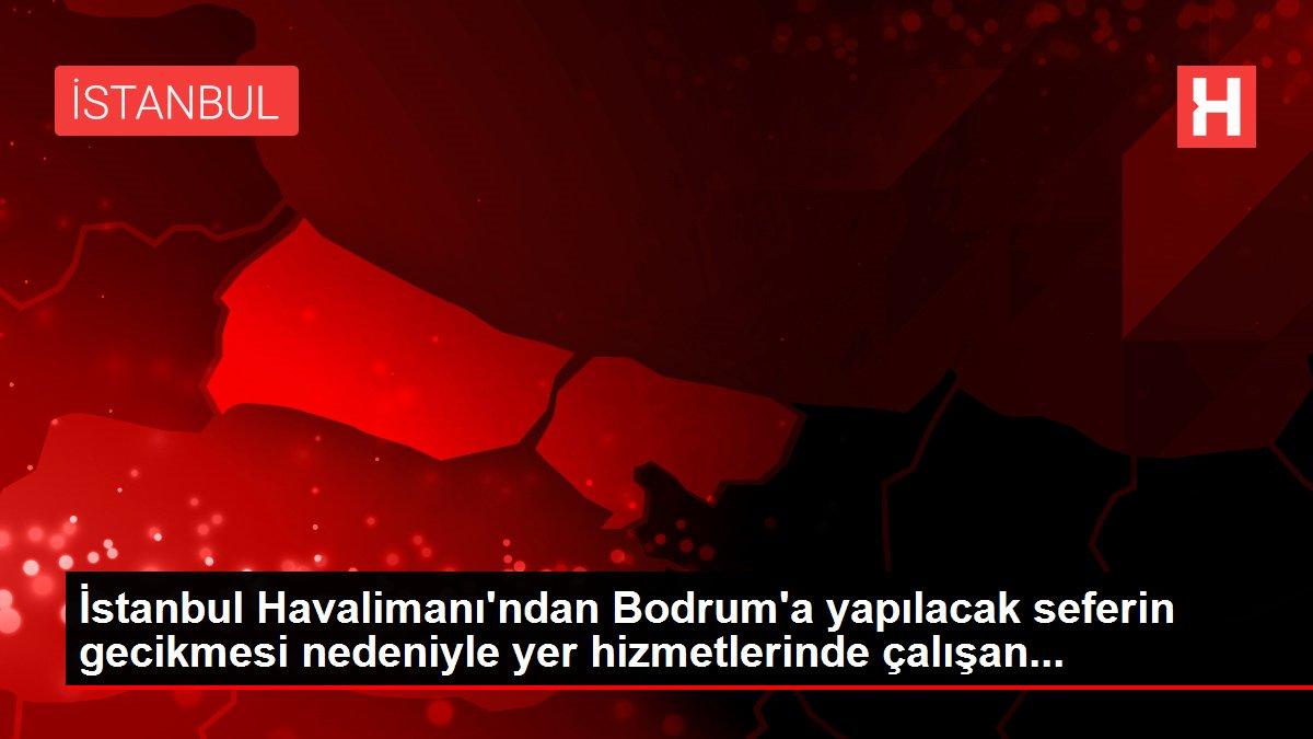 İstanbul Havalimanı'ndan Bodrum'a yapılacak seferin gecikmesi nedeniyle yer hizmetlerinde çalışan...