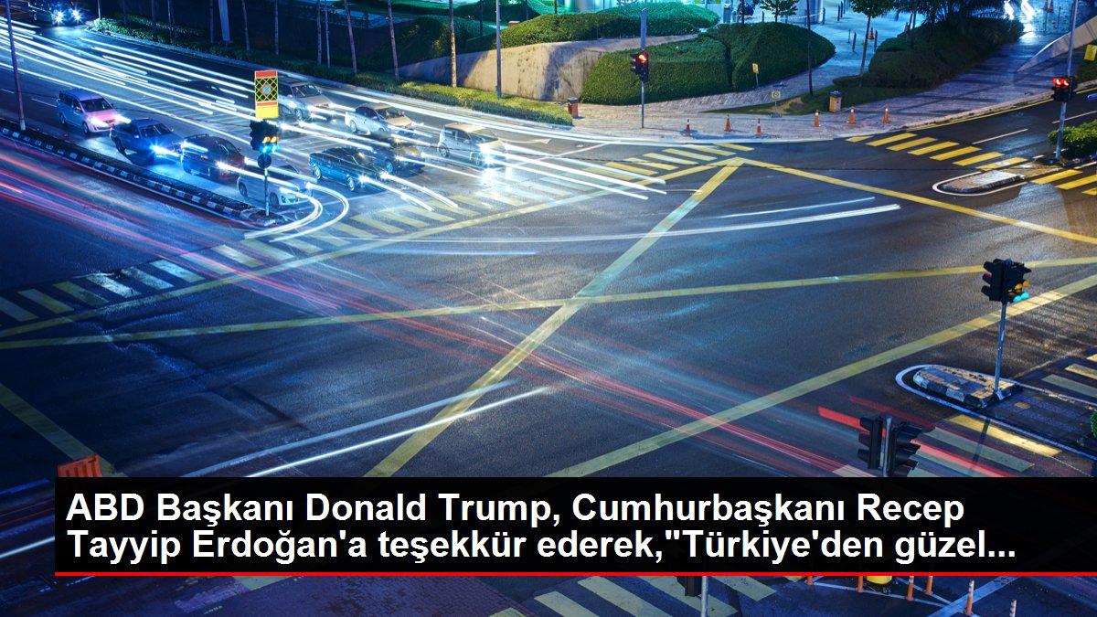 ABD Başkanı Donald Trump, Cumhurbaşkanı Recep Tayyip Erdoğan'a teşekkür ederek,