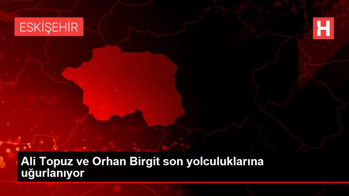 Ali Topuz ve Orhan Birgit son yolculuklarına uğurlanıyor