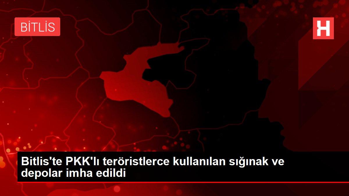 Bitlis'te PKK'lı teröristlerce kullanılan sığınak ve depolar imha edildi