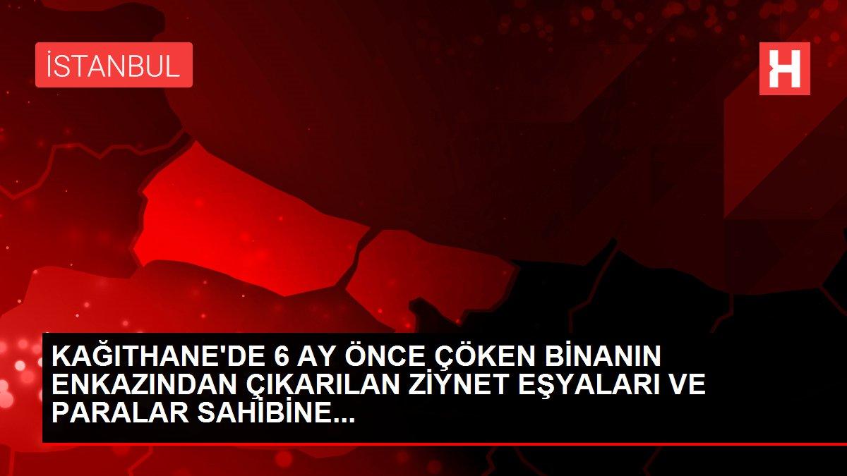 KAĞITHANE'DE 6 AY ÖNCE ÇÖKEN BİNANIN ENKAZINDAN ÇIKARILAN ZİYNET EŞYALARI VE PARALAR SAHİBİNE...
