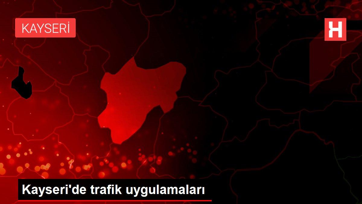 Kayseri'de trafik uygulamaları