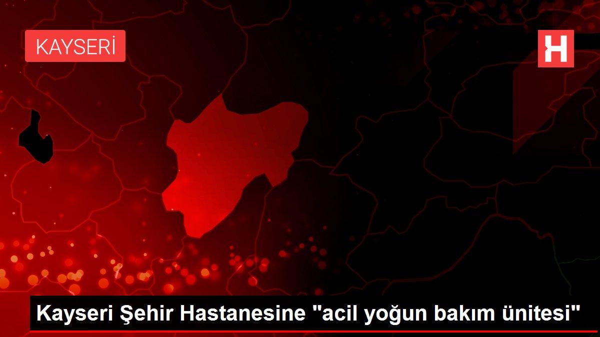 Kayseri Şehir Hastanesine acil yoğun bakım ünitesi