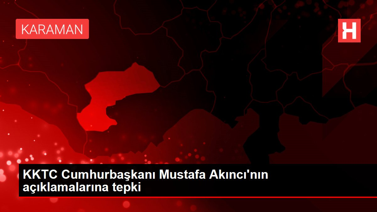 KKTC Cumhurbaşkanı Mustafa Akıncı'nın açıklamalarına tepki