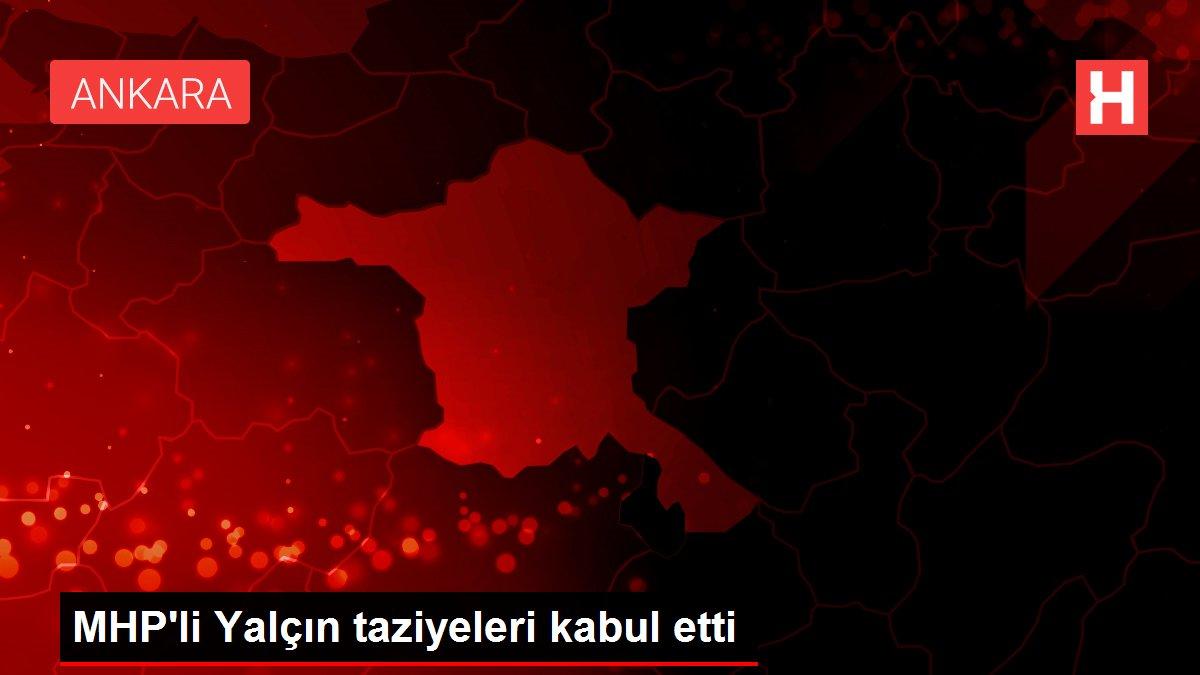 MHP'li Yalçın taziyeleri kabul etti
