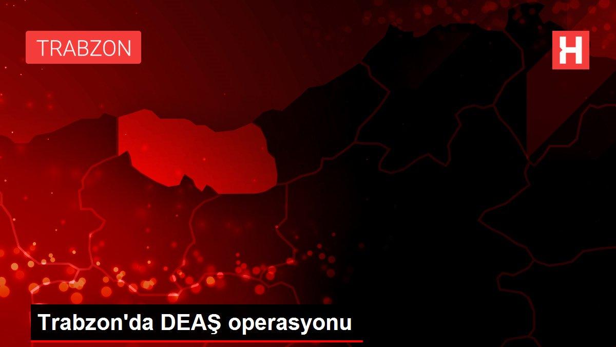 Trabzon'da DEAŞ operasyonu