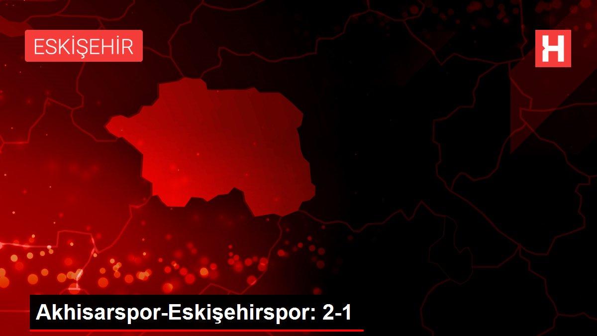 Akhisarspor-Eskişehirspor: 2-1