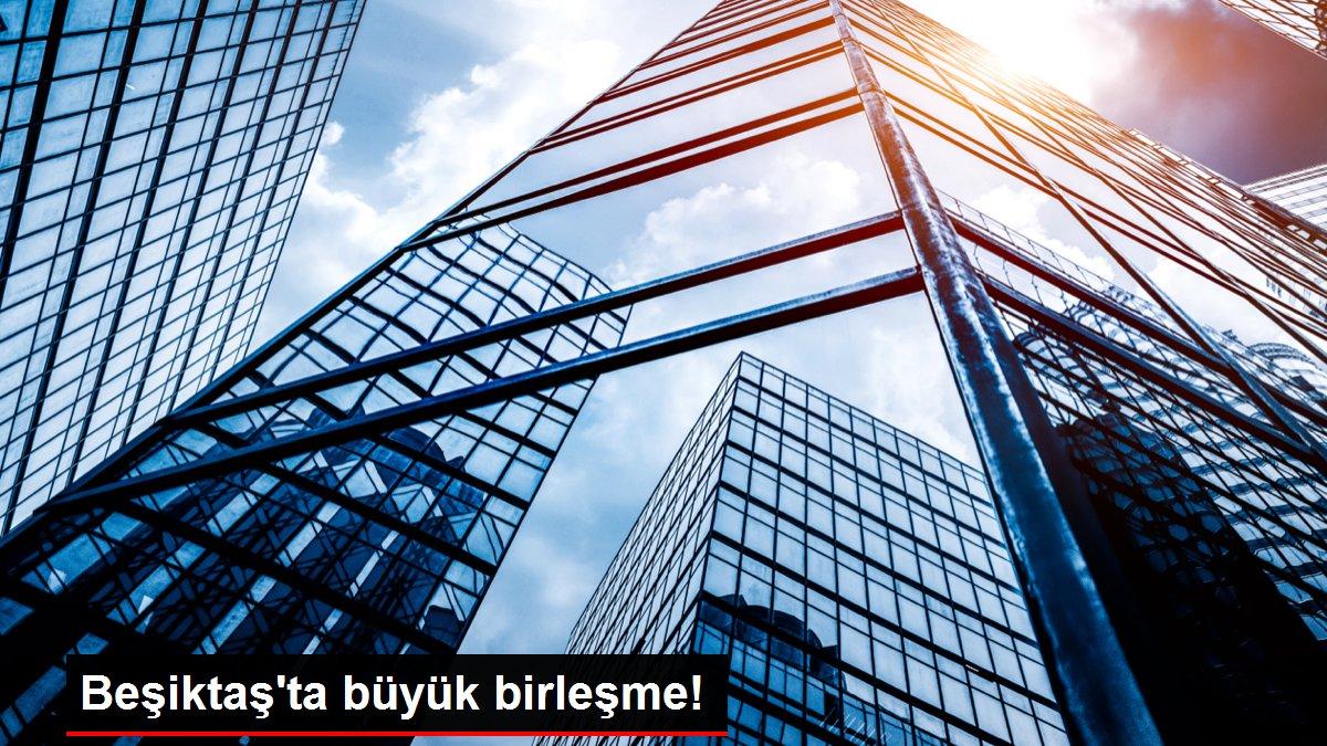 Beşiktaş'ta büyük birleşme!