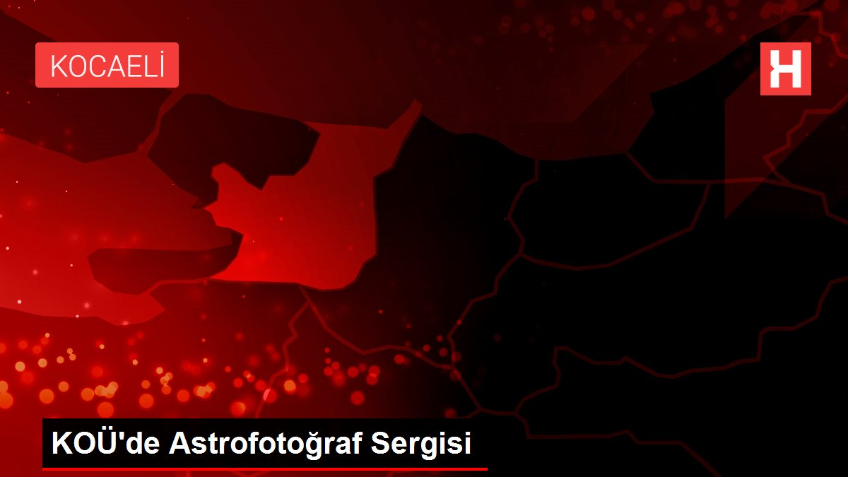 KOÜ'de Astrofotoğraf Sergisi