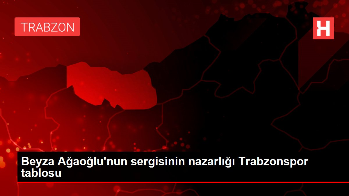 Beyza Ağaoğlu'nun sergisinin nazarlığı Trabzonspor tablosu