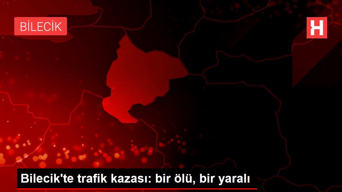 Bilecik'te trafik kazası: bir ölü, bir yaralı