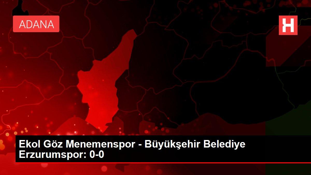 Ekol Göz Menemenspor - Büyükşehir Belediye Erzurumspor: 0-0