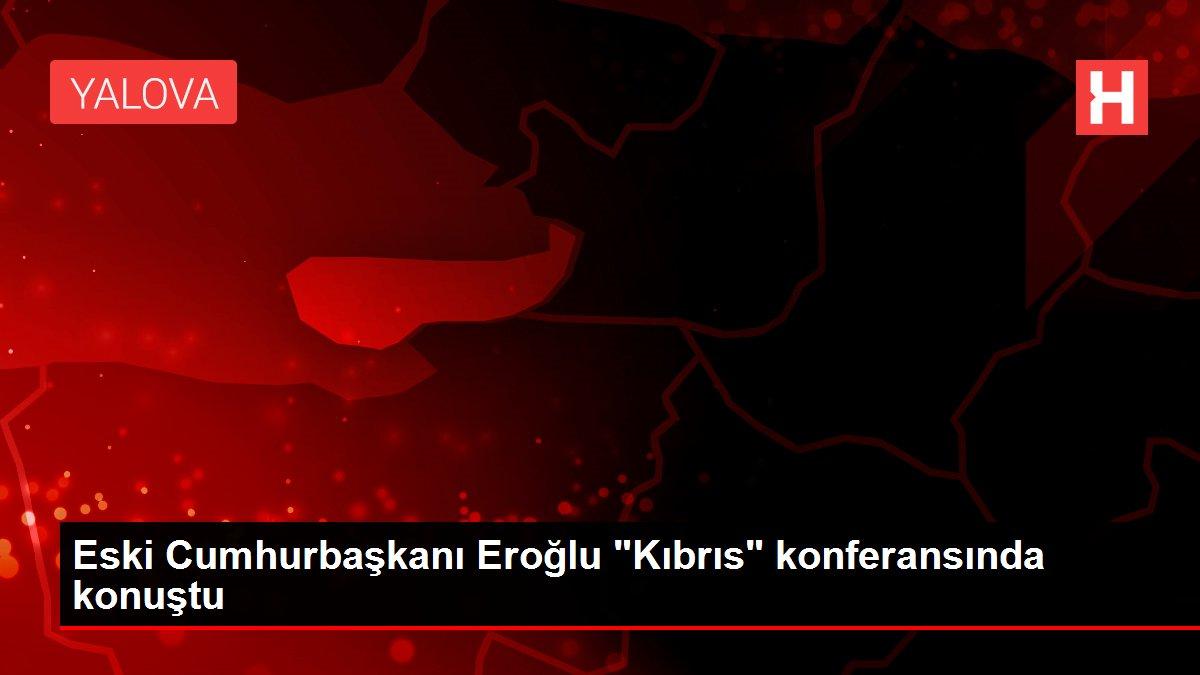 Eski Cumhurbaşkanı Eroğlu Kıbrıs konferansında konuştu