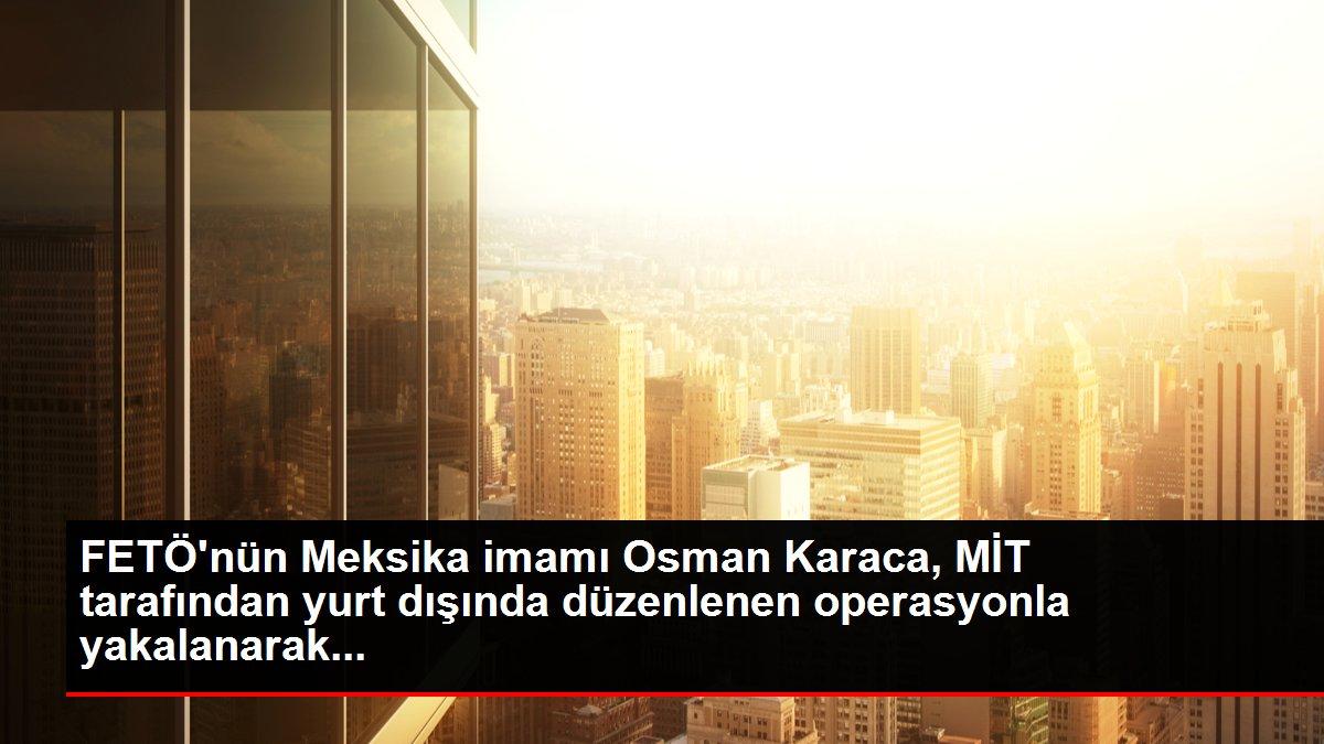 FETÖ'nün Meksika imamı Osman Karaca, MİT tarafından yurt dışında düzenlenen operasyonla yakalanarak...