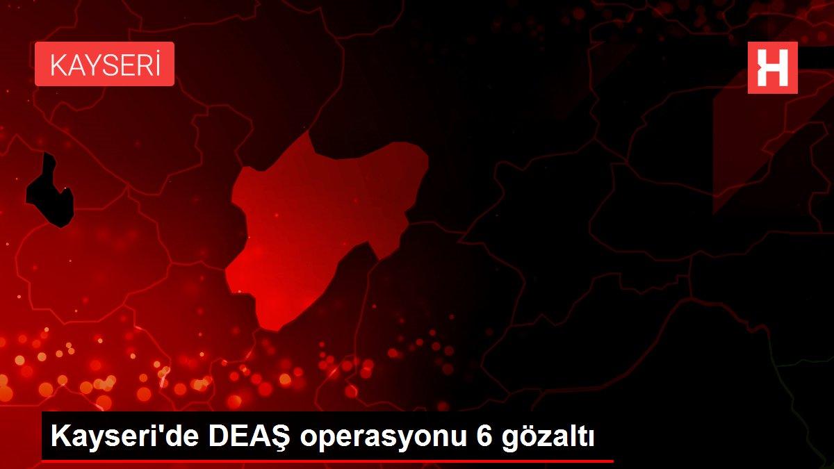 Kayseri'de DEAŞ operasyonu 6 gözaltı