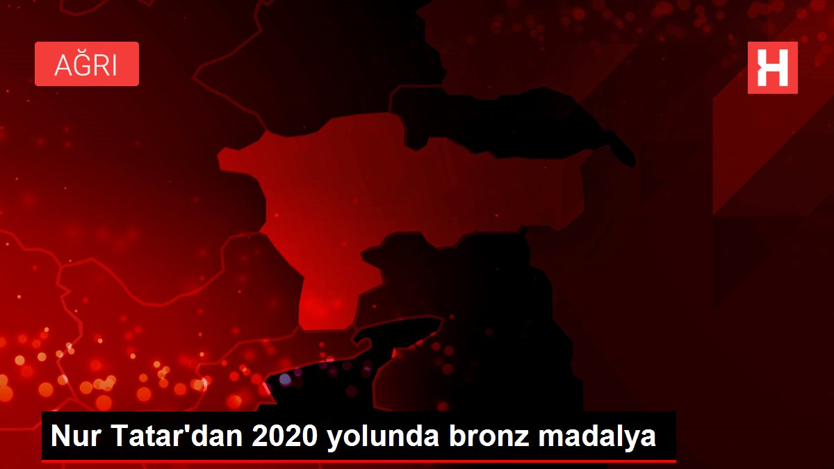 Nur Tatar'dan 2020 yolunda bronz madalya