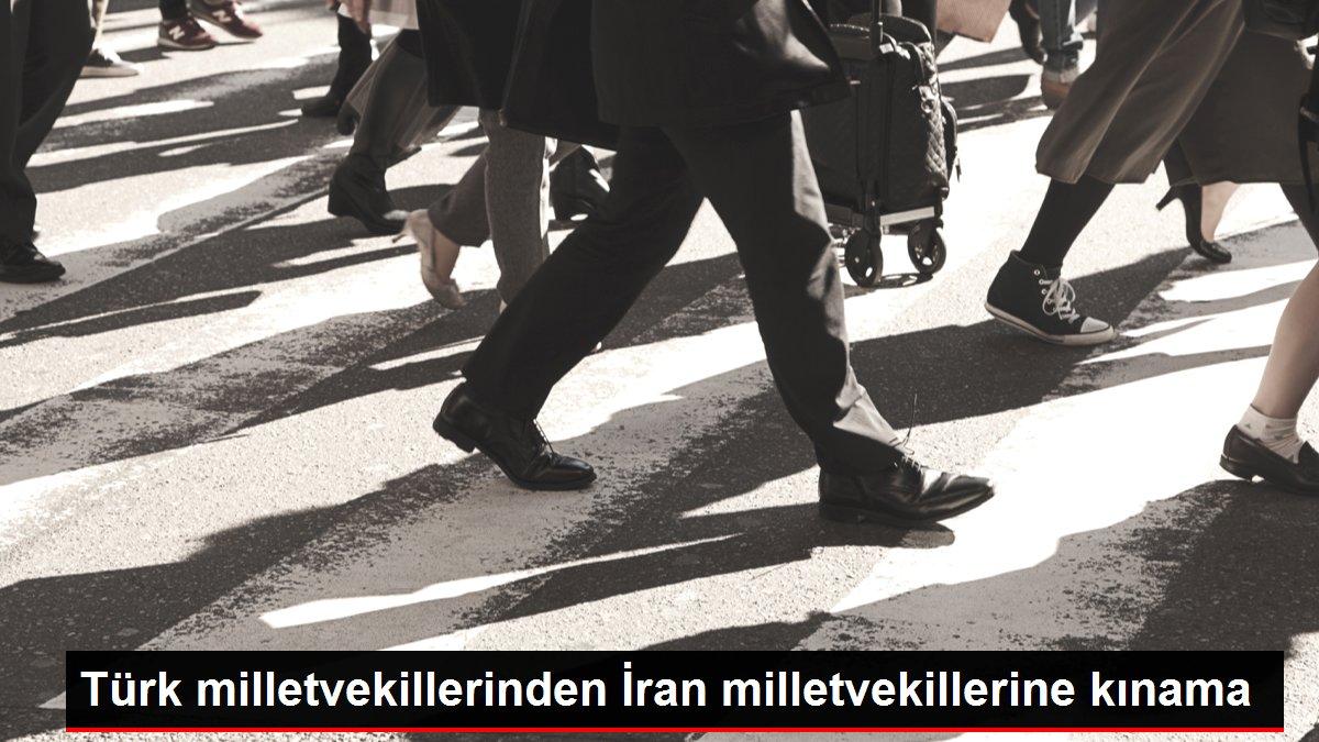 Türk milletvekillerinden İran milletvekillerine kınama