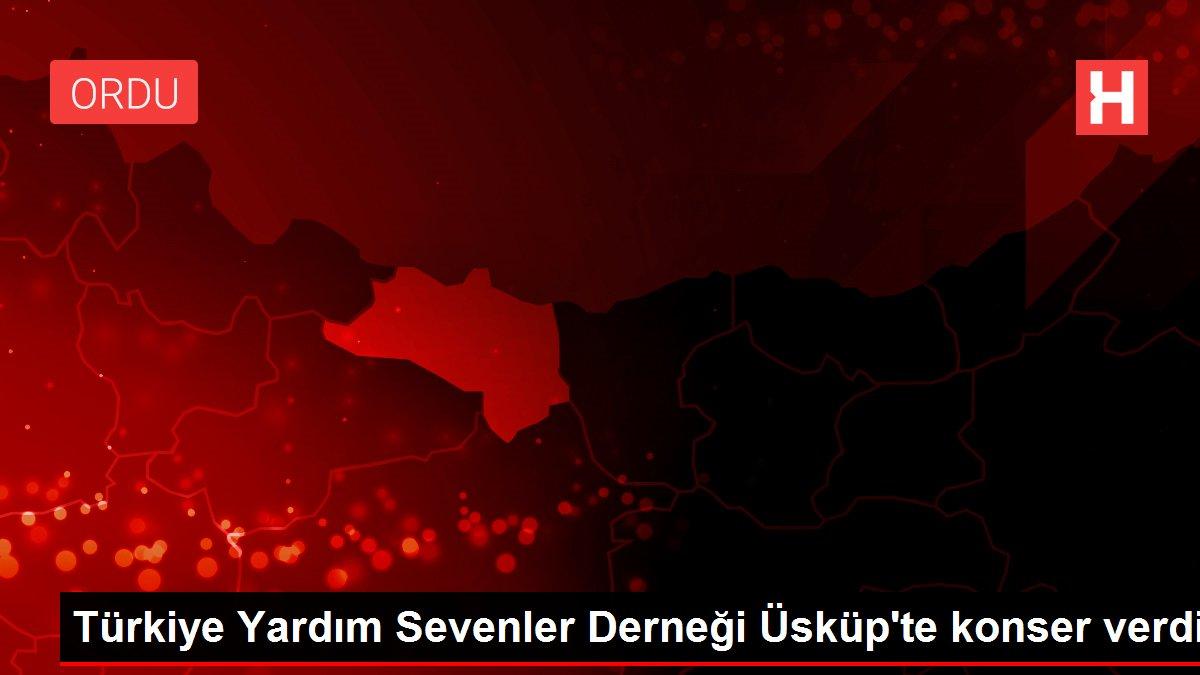 Türkiye Yardım Sevenler Derneği Üsküp'te konser verdi