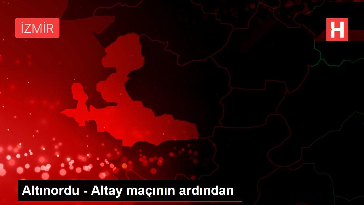Altınordu - Altay maçının ardından