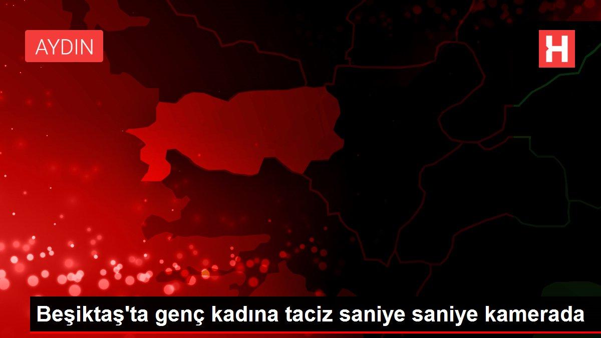 Beşiktaş'ta genç kadına taciz saniye saniye kamerada