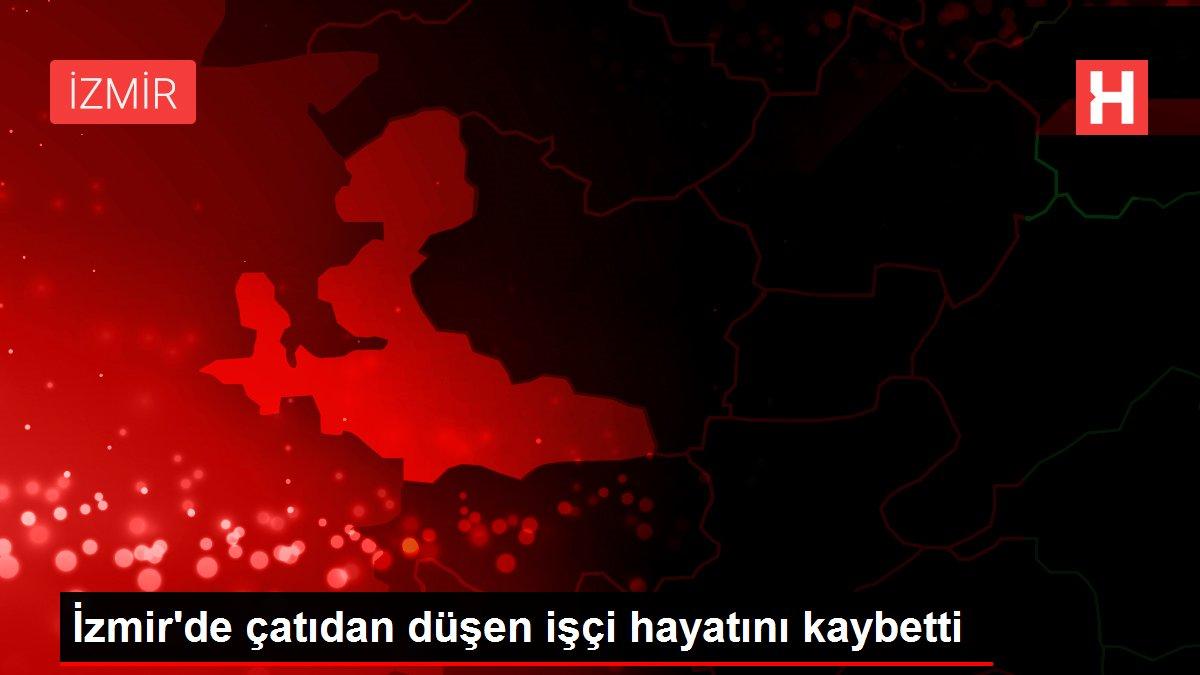 İzmir'de çatıdan düşen işçi hayatını kaybetti