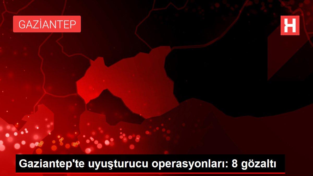 Gaziantep'te uyuşturucu operasyonları: 8 gözaltı