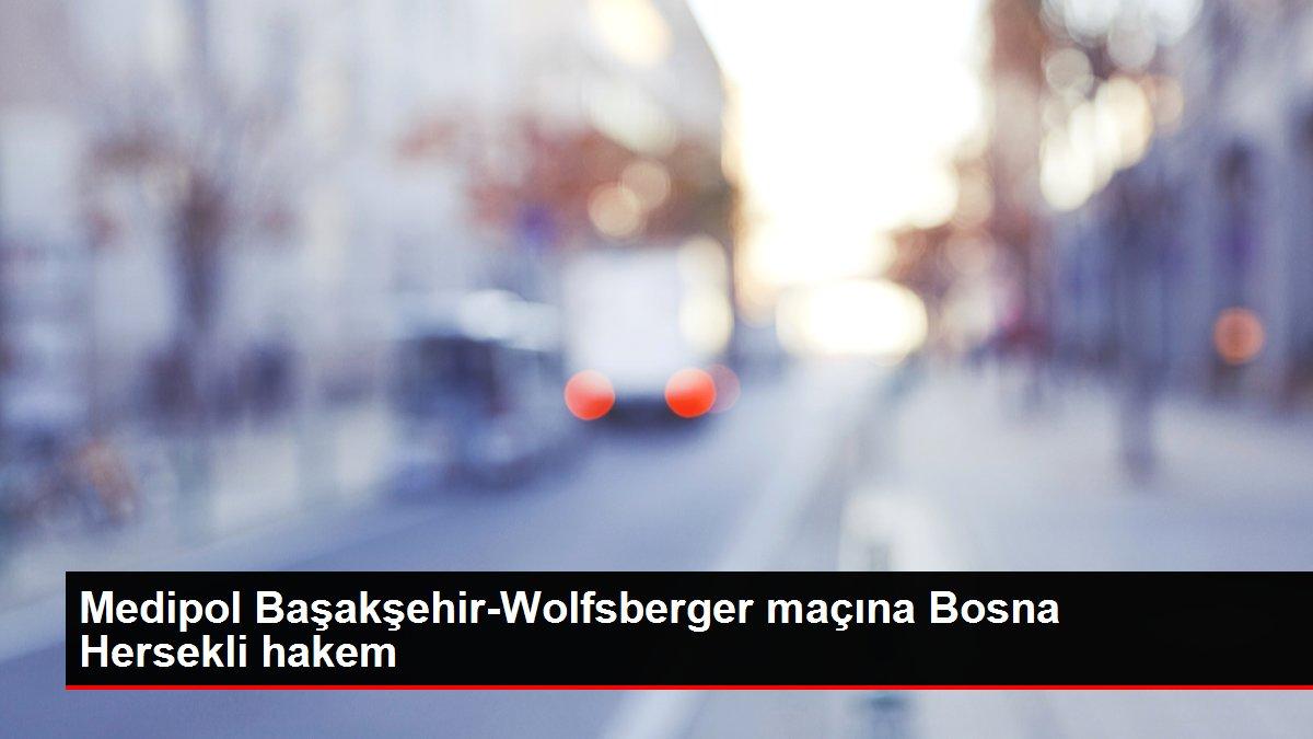 Medipol Başakşehir-Wolfsberger maçına Bosna Hersekli hakem