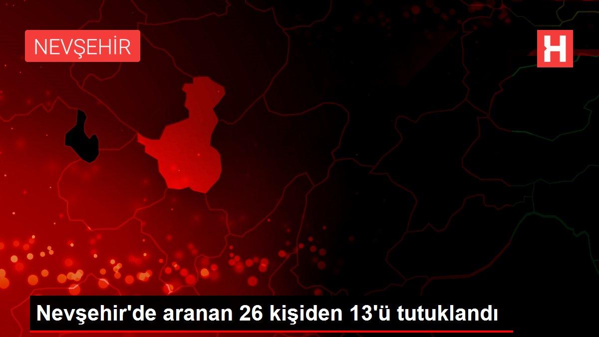 Nevşehir'de aranan 26 kişiden 13'ü tutuklandı
