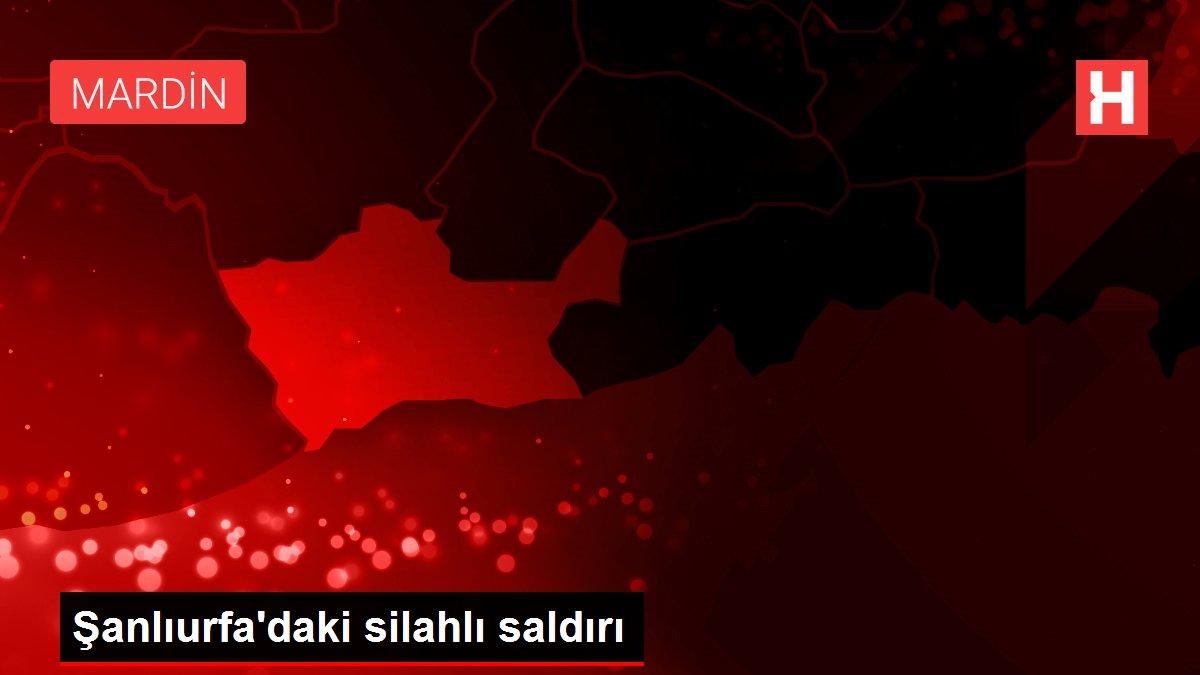 Şanlıurfa'daki silahlı saldırı