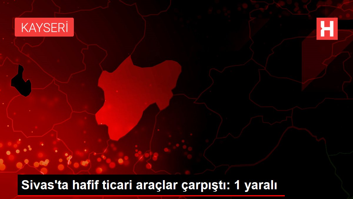 Sivas'ta hafif ticari araçlar çarpıştı: 1 yaralı