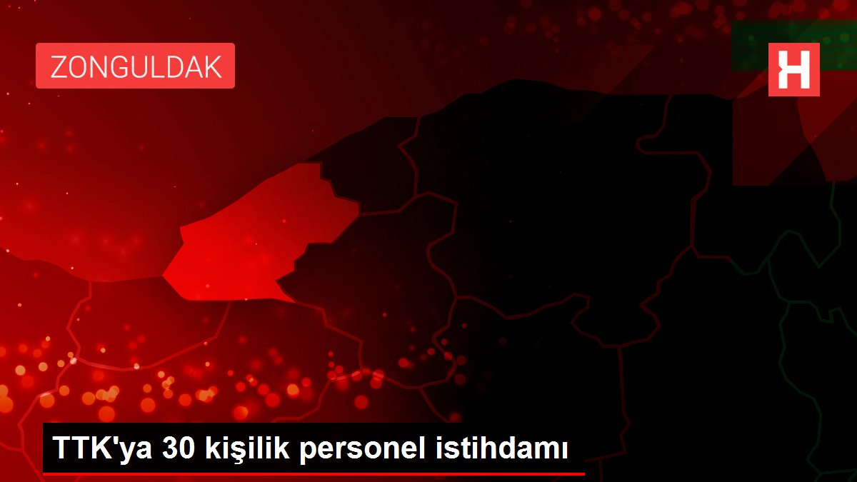 TTK'ya 30 kişilik personel istihdamı