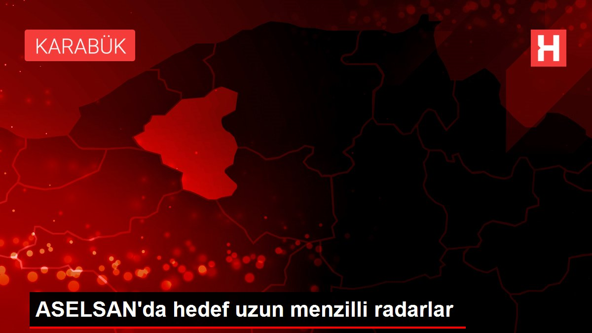 ASELSAN'da hedef uzun menzilli radarlar