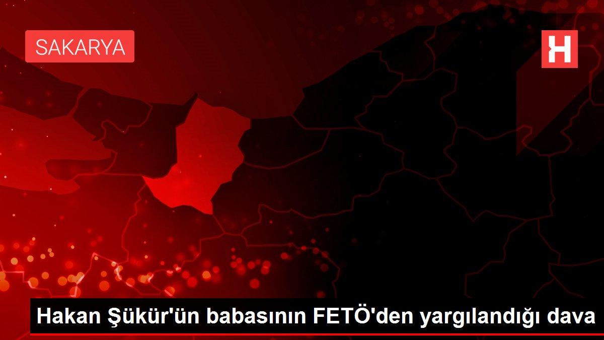 Hakan Şükür'ün babasının FETÖ'den yargılandığı dava