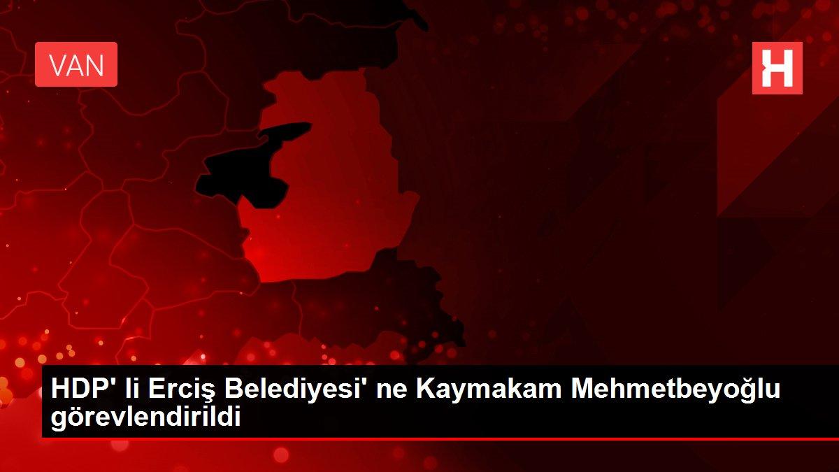 HDP' li Erciş Belediyesi' ne Kaymakam Mehmetbeyoğlu görevlendirildi