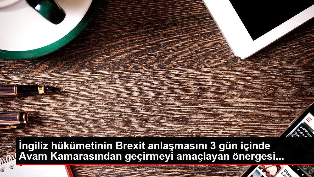 İngiliz hükümetinin Brexit anlaşmasını 3 gün içinde Avam Kamarasından geçirmeyi amaçlayan önergesi...