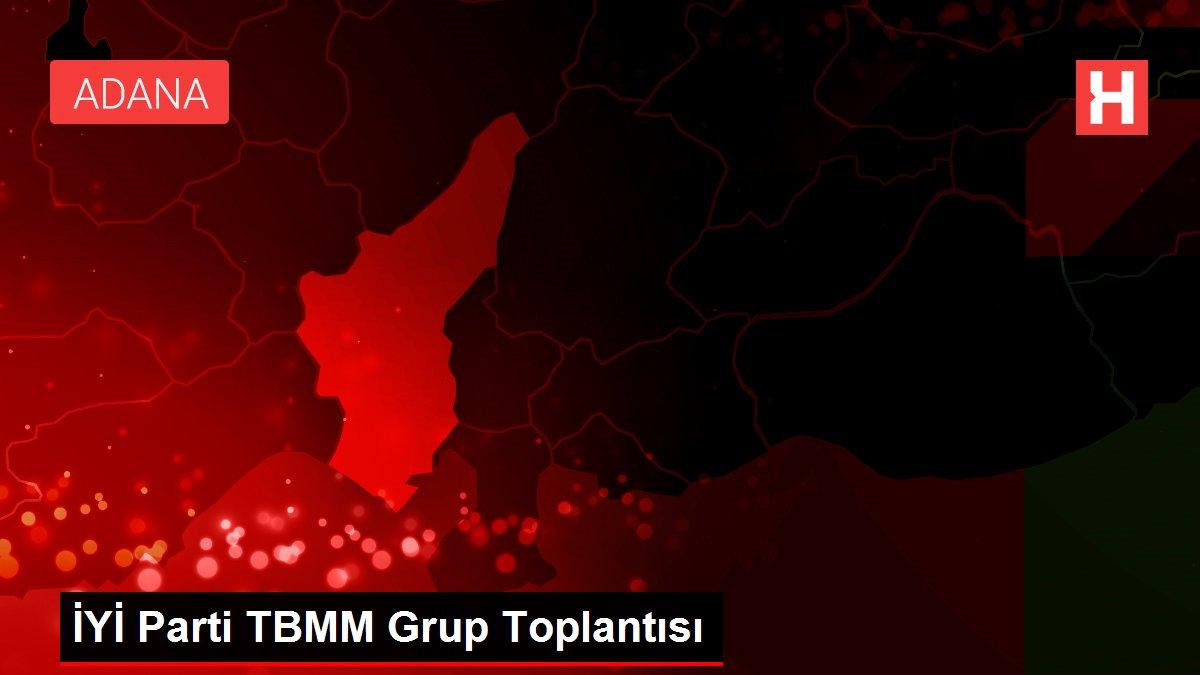 İYİ Parti TBMM Grup Toplantısı
