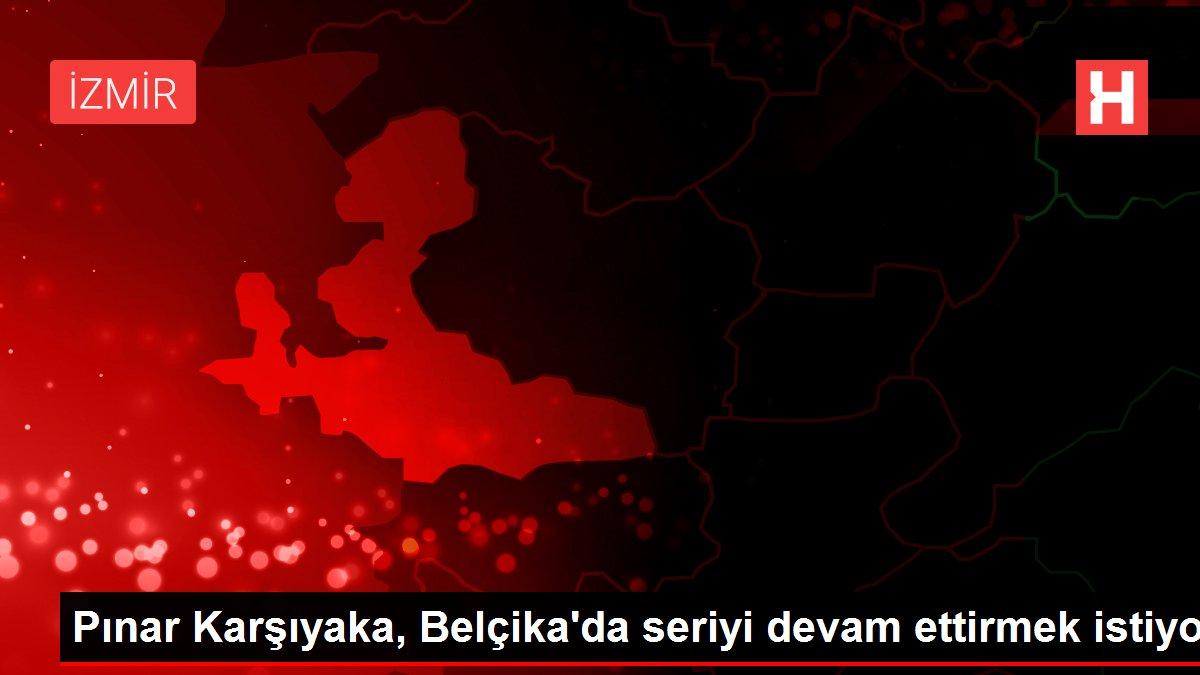 Pınar Karşıyaka, Belçika'da seriyi devam ettirmek istiyor