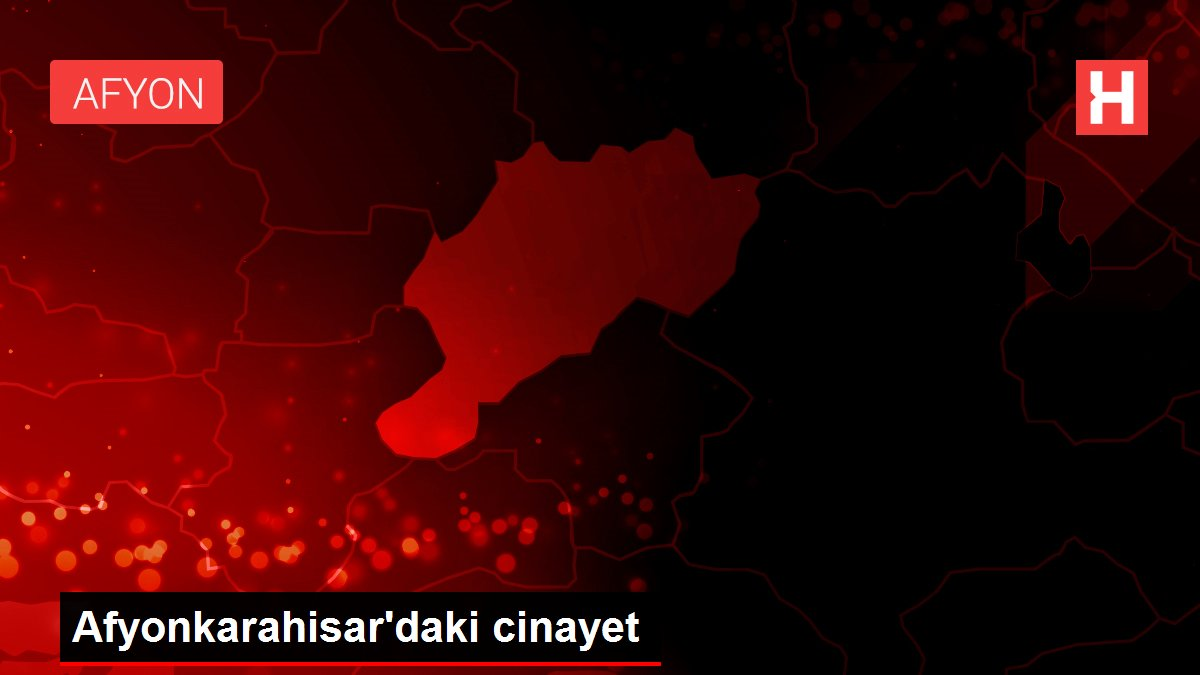 Afyonkarahisar'daki cinayet