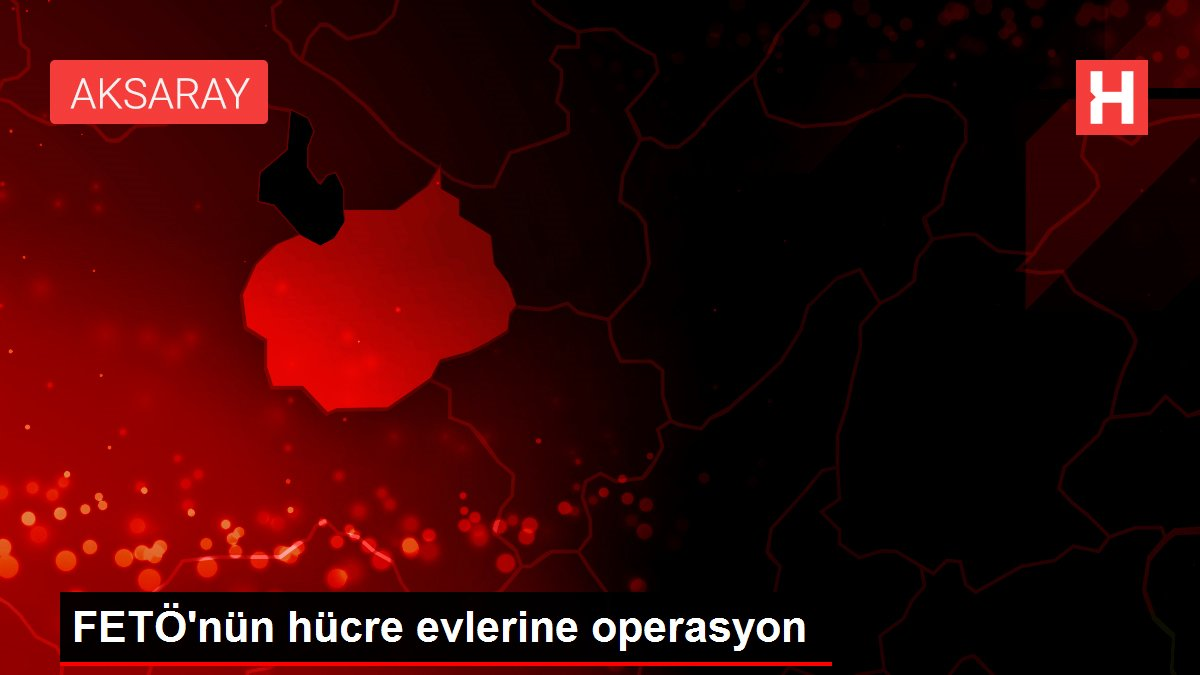 FETÖ'nün hücre evlerine operasyon