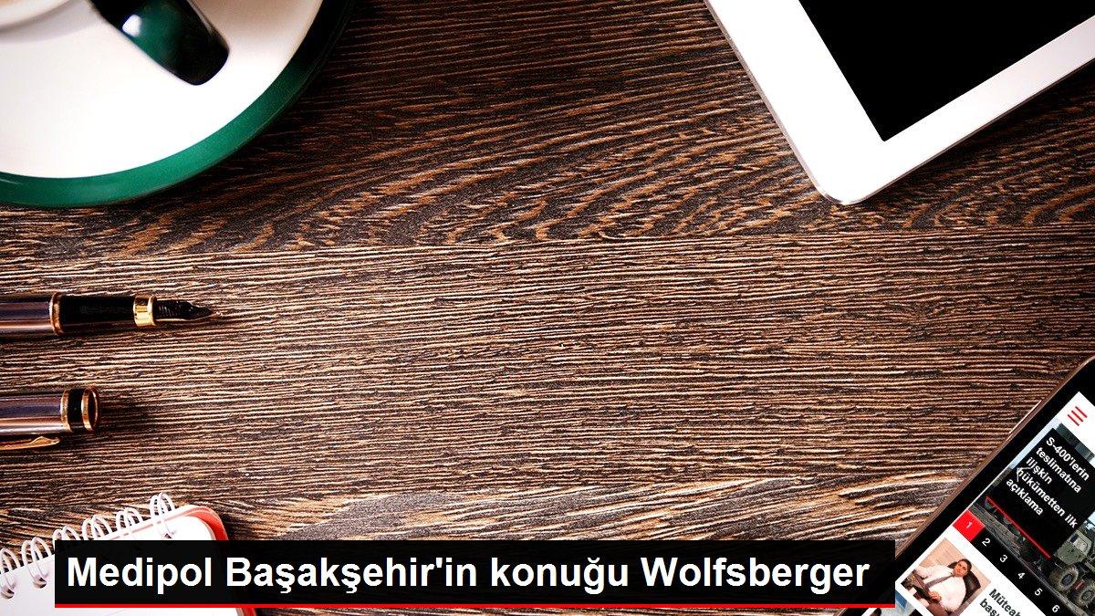 Medipol Başakşehir'in konuğu Wolfsberger