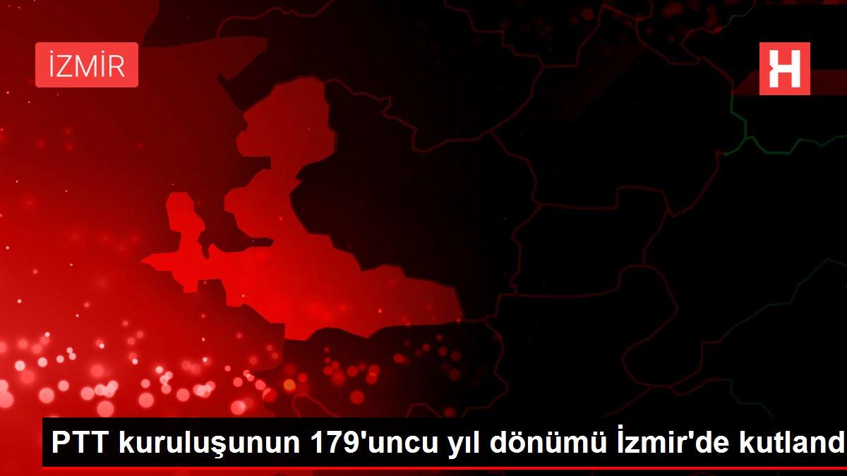 PTT kuruluşunun 179'uncu yıl dönümü İzmir'de kutlandı