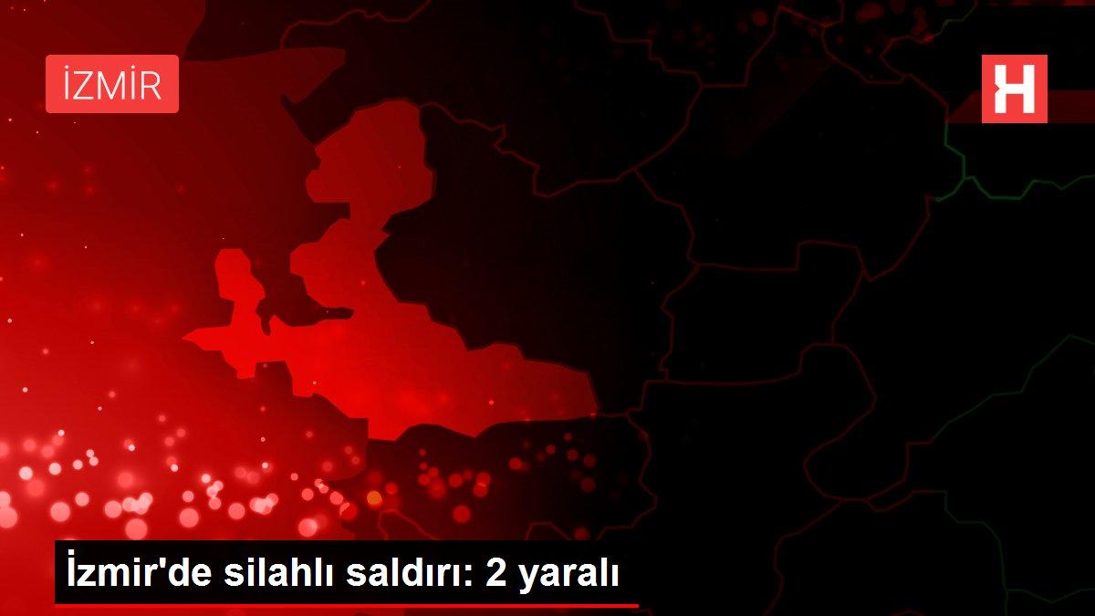 İzmir'de silahlı saldırı: 2 yaralı